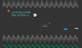 Copy of LA EVOLUCION DEL FUTSALA
