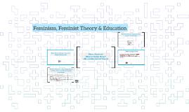 Feminism, Feminist Theory & Education