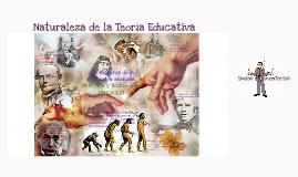 Copy of Naturaleza de la Teoria Educativa