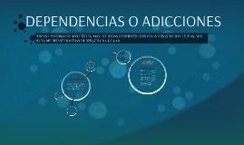 DEPENDENCIAS O ADICCIONES