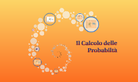 Il Calcolo delle Probabiltà