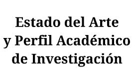 Estado del Arte y Perfil Académico de Investigación