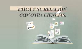ETICA Y SU RELACION  CON OTRA CIENCIA