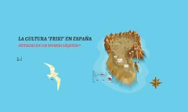 """Presentación - LA CULTURA """"FRIKI"""" EN ESPAÑA"""