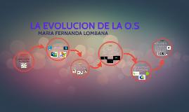LA EVOLUCION DE LA O.S