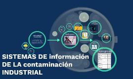 Copy of SISTEMAS DE información DE LA contaminación INDUSTRIAL
