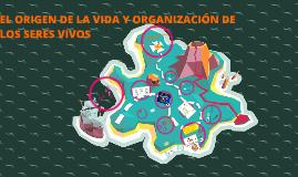 EL ORIGEN DE LA VIDA Y ORGANIZACIÓN DE LOS SERES VIVOS
