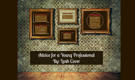 Advice for a Young Professional By: Leah Cover