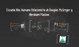 Escuela Neo Humano Relacionista de Douglas McGregor y Abraha