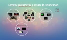 Copy of Consumo problematico y medios de comunicación.