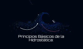 Principios Básicos de la Hidrostática: