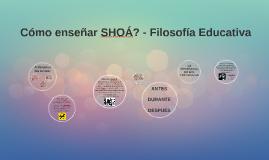 Como enseñar SHOÁ? - Filosofía Educativa