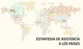 Copy of ESTRATEGIA DE ASISTENCIA  A LOS PAISES