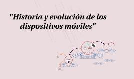 """""""Historia y evolución de los dispositivos móviles"""""""