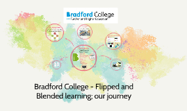 Copy of Bradford College- Flipped and Blended learning; our journey