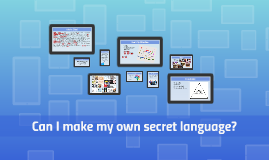 Can I make my own secret language?