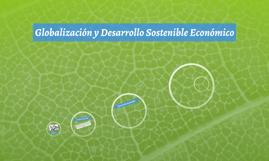 Globalización y Desarrollo Sostenible Económico