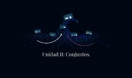 Unidad II: Conjuntos.
