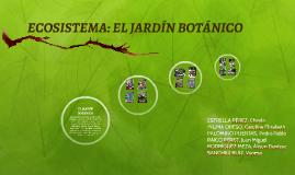 ECOSISTEMA: EL JARDÍN BOTÁNICO