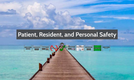 Patient, Resident, and Personal Safety