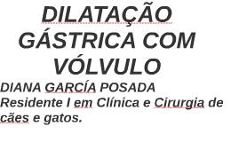 DILATAÇÃO GÁSTRICA COM VÓLVULO