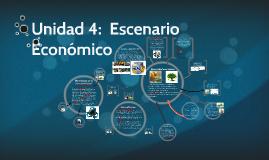 Unidad 4:  Escenario Económico