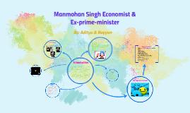 Manmohan Singh politician & prime-minister By: aditya & rayy