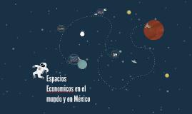 Copy of Espacios Economicos en el mundo y en México