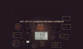 ART. 407 C.P. COHECHO POR DAR U OFRECER