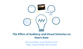 The Effect of Auditory and Visual Stimulus on Heart Rate