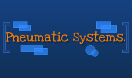 Copy of Pneumatic Systems.