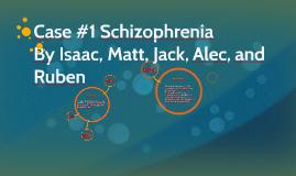 Case #1 Schizophrenia