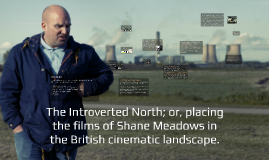 Where do the films of Shane Meadows sit within the British c