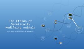 Ethics of Genetically Engineering Animals