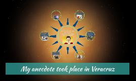 My anecdote took place in Veracruz