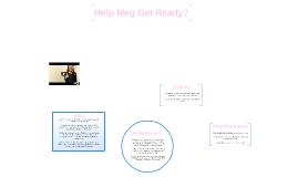 Help Meg Get Ready?