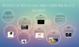 Copy of Antecedentes historicos de la multimedia y cuando tomo augen