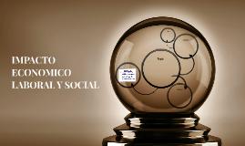 IMPACTO ECONOMICO LABORAL Y SOCIAL