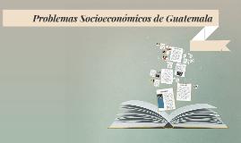 Copy of Problemas Socioeconomicos de Guatemala