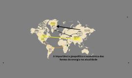 Copy of A importância geopolítica e econômica das fontes de energia