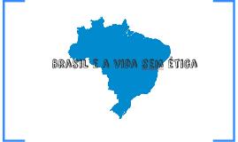 A vida sem ética no Brasil