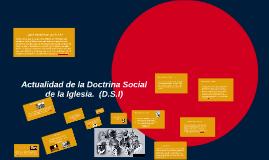 Copy of Actualidad de la Doctrina Social de la Iglesia  (D.S.I)
