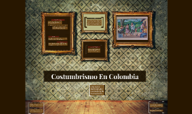 Copy of Costumbrismo En Colombia