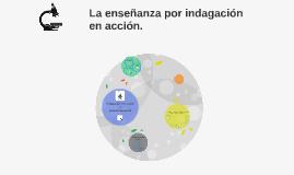 Copy of La enseñanza por indagación en acción.