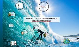 PRODUCTORES, CONSUMIDORES Y DESCOMPONEDORES.