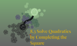8.3 Solve Quadratics by Completing the Square