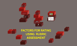 FACTORS FOR RATING USING  RUBRIC ASSESSMENT