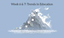 Week 6 & 7: Trends in Education