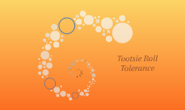 Tootsie Roll Tolerance