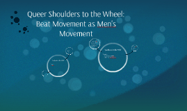 Queer Shoulders to the Wheel: Beat Movement as Men's Movement
